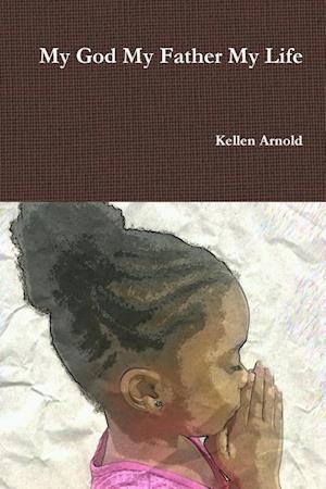 Bog, paperback My God My Father My Life af Kellen Arnold