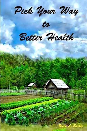 Bog, paperback Pick Your Way to Better Health af Bruce L. Barber