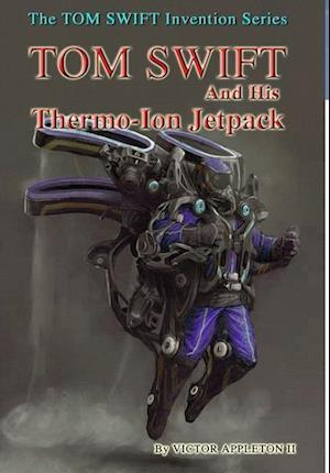 Bog, hardback 18-Tom Swift and His Thermo-Ion Jetpack (Hb) af Victor Appleton II