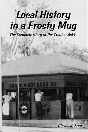 Bog, paperback Local History in a Frosty Mug af Steven J. Frey