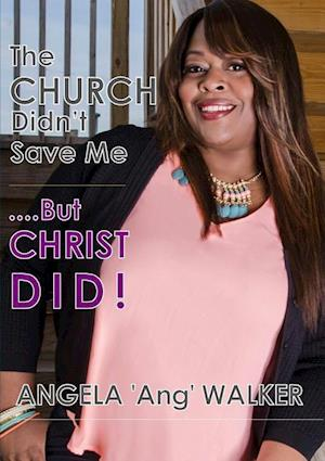 Bog, paperback The Church Didn't Save Me...But Christ Did! af Angela Walker