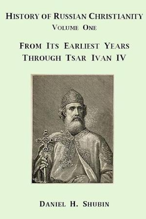 Bog, paperback History of Russian Christianity, Volume One, from the Earliest Years Through Tsar Ivan IV af Daniel H. Shubin