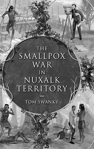 Bog, hardback The Smallpox War in Nuxalk Territory af Tom Swanky