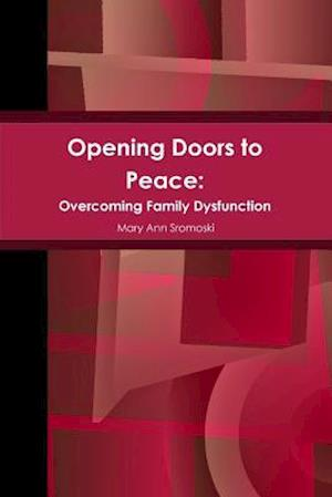 Bog, paperback Opening Doors to Peace: Overcoming Family Dysfunction af Mary Ann Sromoski