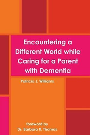 Bog, paperback Encountering a Different World While Caring for a Parent with Dementia af Patricia J. Williams