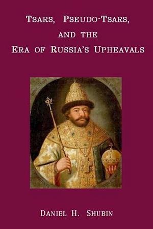 Bog, paperback Tsars, Pseudo-Tsars and the Era of Russia's Upheavals af Daniel H. Shubin