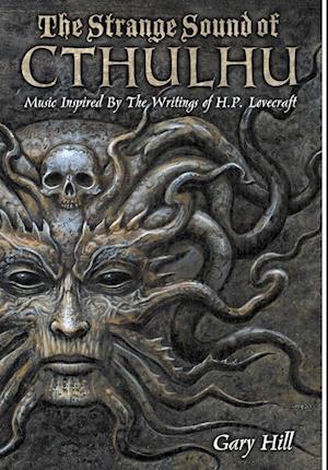 Bog, hardback The Strange Sound of Cthulhu - 10th Anniversary Hardcover Edition af Gary Hill