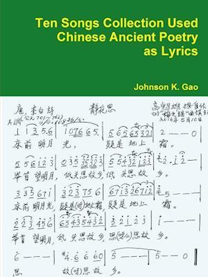Bog, paperback Ten Songs Collection Used Chinese Ancient Poetry as Lyrics af Johnson K. Gao