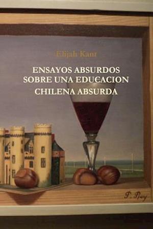 Ensayos Absurdos Sobre UNA Educacion Chilena Absurda af Elijah Kant