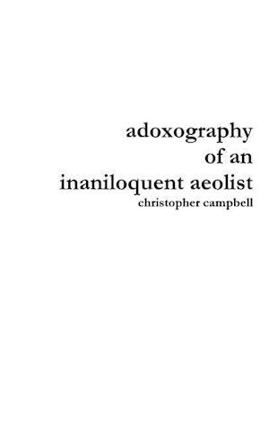 Adoxography of an Inaniloquent Aeolist af Christopher Campbell