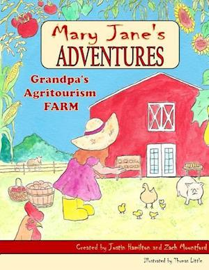 Mary Janes Adventures - Grandpa's Agritourism Farm Full Color Book af Justin Hamilton, Zach Mountford