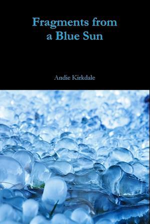 Bog, paperback Fragments from a Blue Sun af Andie Kirkdale