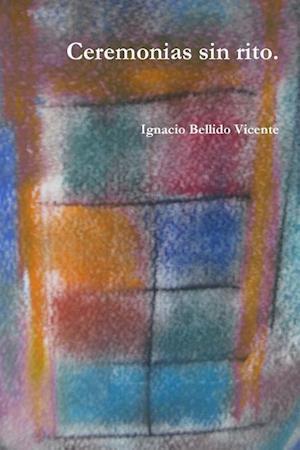 Bog, paperback Ceremonias Sin Rito. af Ignacio Bellido Vicente