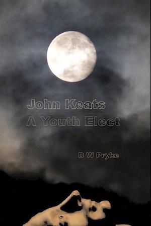 John Keats - A Youth Elect af D. W. Pryke