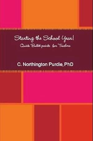Bog, paperback Starting the School Year! Quick Bullet Points for Teachers af C. Northington Purdie