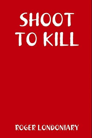 Bog, paperback Shoot to Kill af Roger Londoniary