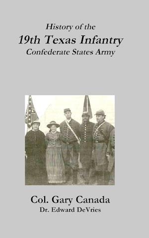 Bog, hardback History of the 19th Texas Infantry, Confederate States Army af Edward DeVries, Gary Canada