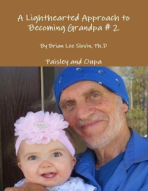 Bog, paperback A Lighthearted Approach to Becoming Grandpa # 2 af Ph. D. Brian Lee Slovin