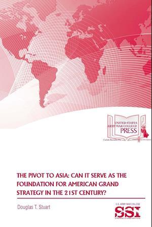 Bog, paperback The Pivot to Asia af Douglas T. Stuart, Strategic Studies Institute (SSI)