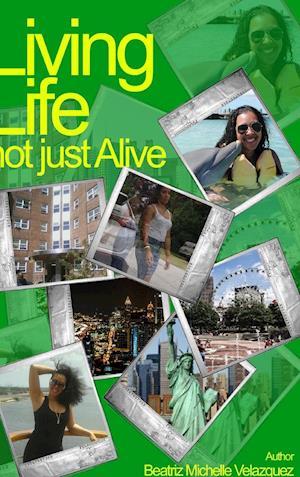 Bog, hardback Living Life Not Just Alive af Beatriz Michelle Velazquez