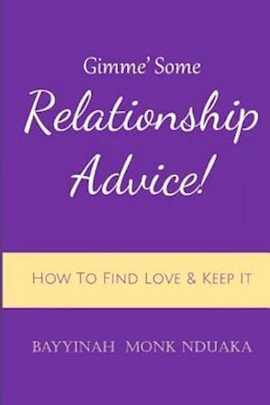 Bog, paperback Gimme Some Relationship Advice! af Bayyinah Monk-Nduaka