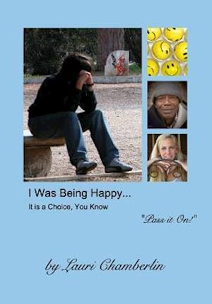 Bog, hardback I Was Being Happy... It Is a Choice, You Know af Lauri Chamberlin