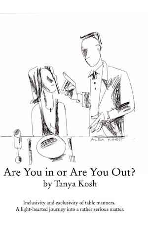 Bog, paperback Are You in or Are You Out? Inclusivity and Exclusivity of Table Manners. af Tanya Kosh