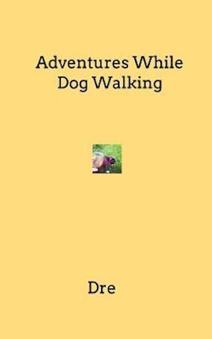 Bog, paperback Adventures While Dog Walking af Dre