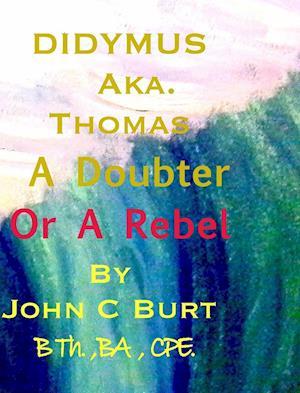 Bog, hardback Didymus Aka. Thomas a Doubter or a Rebel af John C. Burt