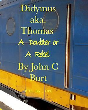 Bog, paperback Didymus Aka. Thomas a Doubter or a Rebel af John C. Burt