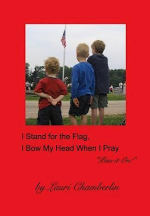 I Stand for the Flag, I Bow My Head When I Pray af Lauri Chamberlin