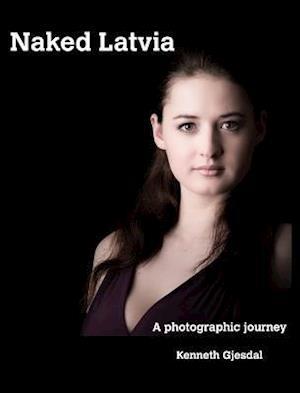 Bog, hardback Naked Latvia af Kenneth Gjesdal