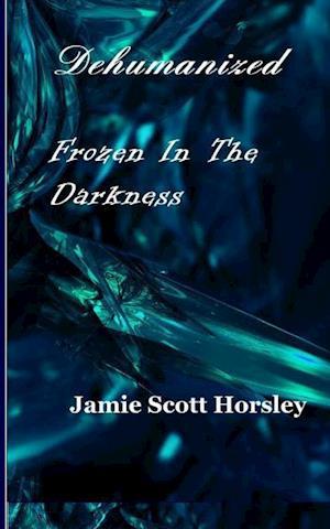 Bog, paperback Dehumanized Frozen in the Darkness af Jamie Scott Horsley