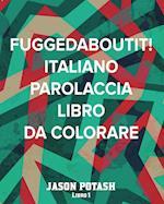 Fuggedaboutit! Italiano Parolaccia Libro Da Colorare - Libro 1