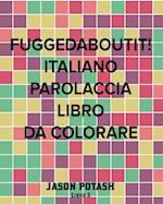 Fuggedaboutit! Italiano Parolaccia Libro Da Colorare -Libro 3