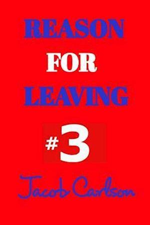 Reason for Leaving #3 af Jacob Carlson