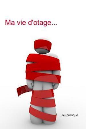 Ma Vie D'Otage... af Cedric Belliard