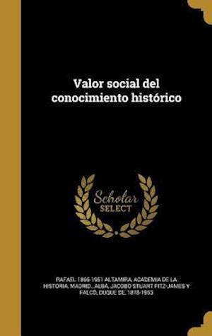 Bog, hardback Valor Social del Conocimiento Historico af Rafael 1866-1951 Altamira