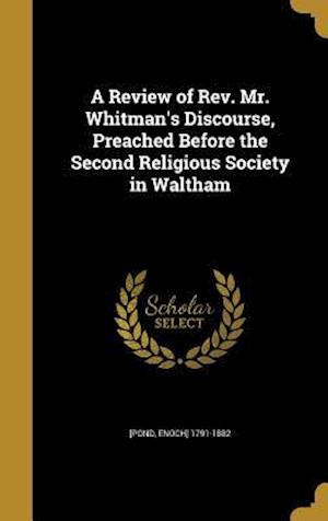 Bog, hardback A Review of REV. Mr. Whitman's Discourse, Preached Before the Second Religious Society in Waltham