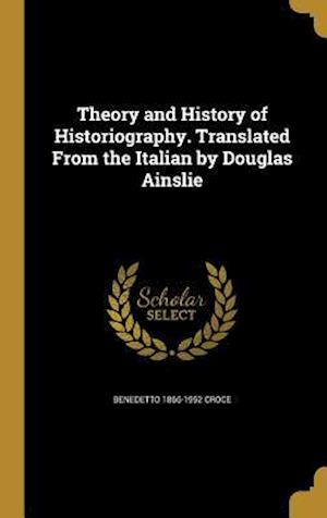 Bog, hardback Theory and History of Historiography. Translated from the Italian by Douglas Ainslie af Benedetto 1866-1952 Croce