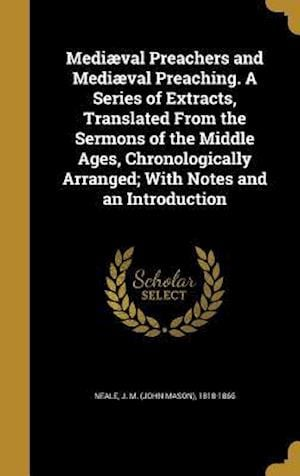 Bog, hardback Mediaeval Preachers and Mediaeval Preaching. a Series of Extracts, Translated from the Sermons of the Middle Ages, Chronologically Arranged; With Note