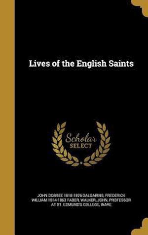 Bog, hardback Lives of the English Saints af Frederick William 1814-1863 Faber, John Dobree 1818-1876 Dalgairns