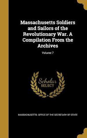 Bog, hardback Massachusetts Soldiers and Sailors of the Revolutionary War. a Compilation from the Archives; Volume 7