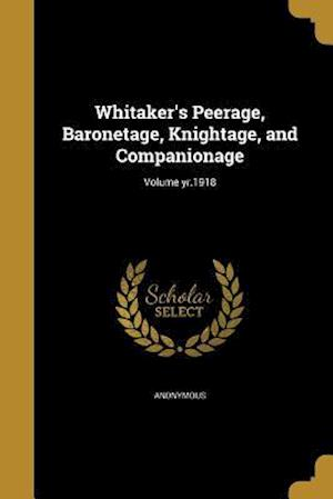 Bog, paperback Whitaker's Peerage, Baronetage, Knightage, and Companionage; Volume Yr.1918