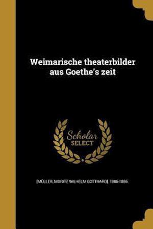 Bog, paperback Weimarische Theaterbilder Aus Goethe's Zeit