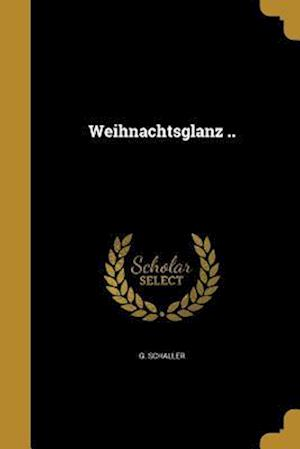 Bog, paperback Weihnachtsglanz .. af G. Schaller