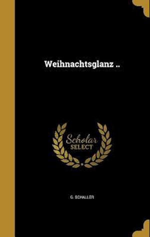 Bog, hardback Weihnachtsglanz .. af G. Schaller