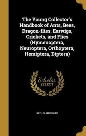 Bog, hardback The Young Collector's Handbook of Ants, Bees, Dragon-Flies, Earwigs, Crickets, and Flies (Hymenoptera, Neuroptera, Orthoptera, Hemiptera, Diptera)