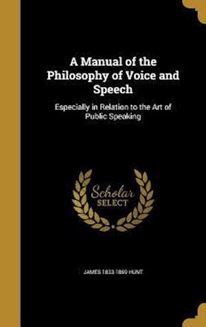 Bog, hardback A Manual of the Philosophy of Voice and Speech af James 1833-1869 Hunt