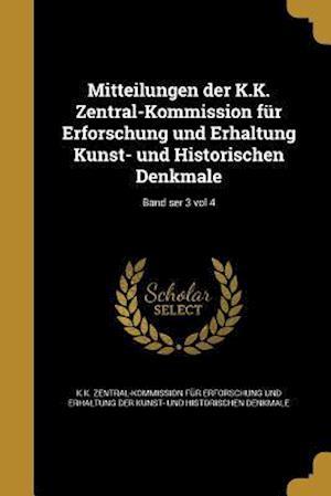 Bog, paperback Mitteilungen Der K.K. Zentral-Kommission Fur Erforschung Und Erhaltung Kunst- Und Historischen Denkmale; Band Ser 3 Vol 4